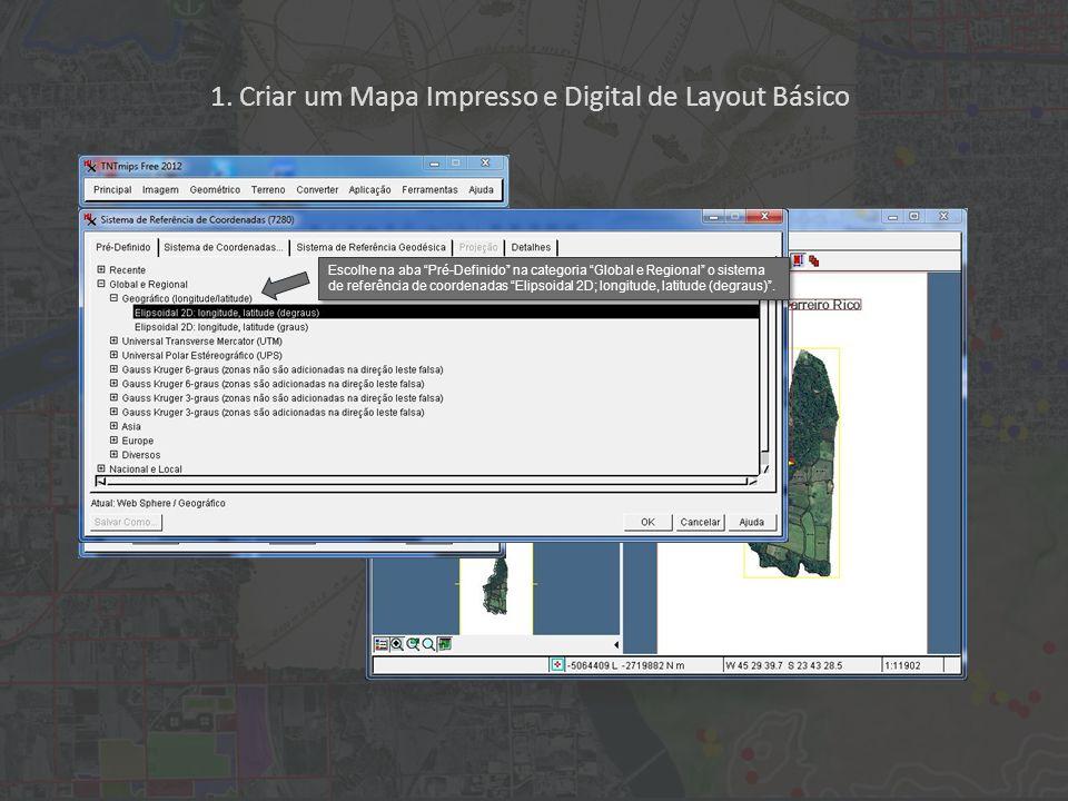 1. Criar um Mapa Impresso e Digital de Layout Básico Escolhe na aba Pré-Definido na categoria Global e Regional o sistema de referência de coordenadas