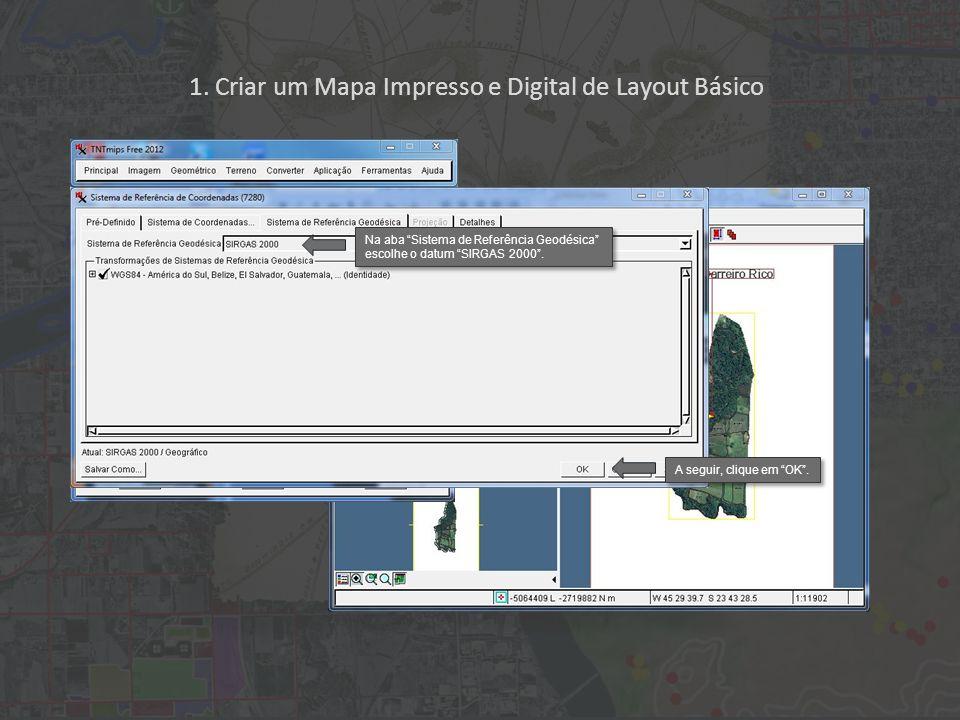 1. Criar um Mapa Impresso e Digital de Layout Básico Na aba Sistema de Referência Geodésica escolhe o datum SIRGAS 2000. A seguir, clique em OK.