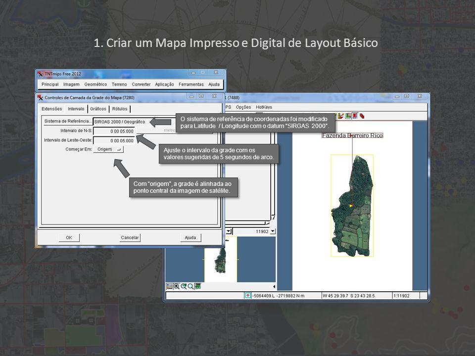1. Criar um Mapa Impresso e Digital de Layout Básico O sistema de referência de coordenadas foi modificado para Latitude / Longitude com o datum SIRGA