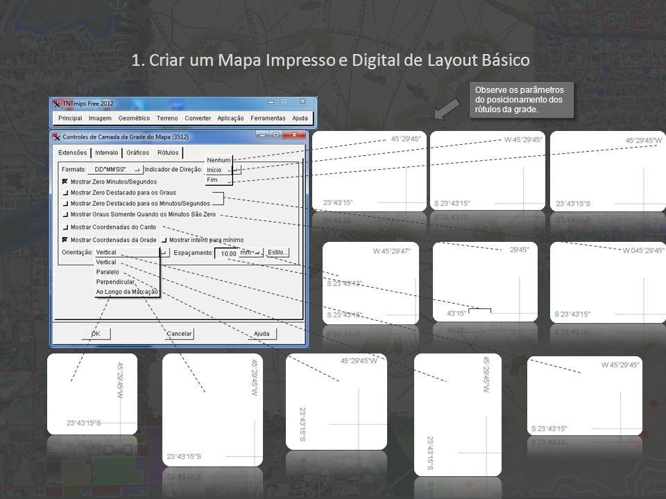 1. Criar um Mapa Impresso e Digital de Layout Básico Observe os parâmetros do posicionamento dos rótulos da grade.