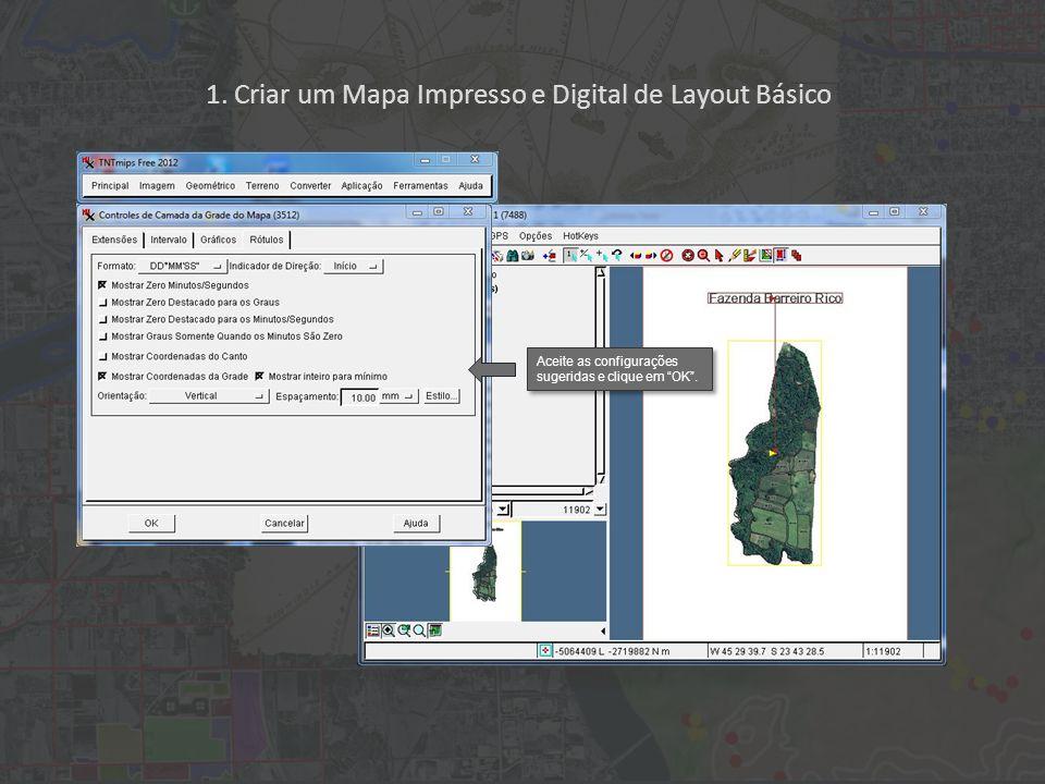 1. Criar um Mapa Impresso e Digital de Layout Básico Aceite as configurações sugeridas e clique em OK.