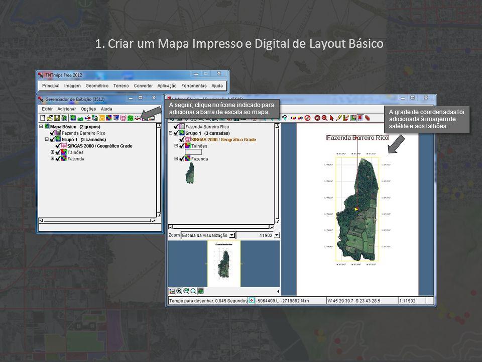 1. Criar um Mapa Impresso e Digital de Layout Básico A grade de coordenadas foi adicionada à imagem de satélite e aos talhões. A seguir, clique no íco