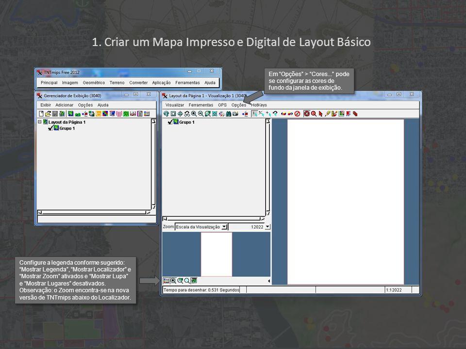 1. Criar um Mapa Impresso e Digital de Layout Básico Configure a legenda conforme sugerido: Mostrar Legenda, Mostrar Localizador e Mostrar Zoom ativad
