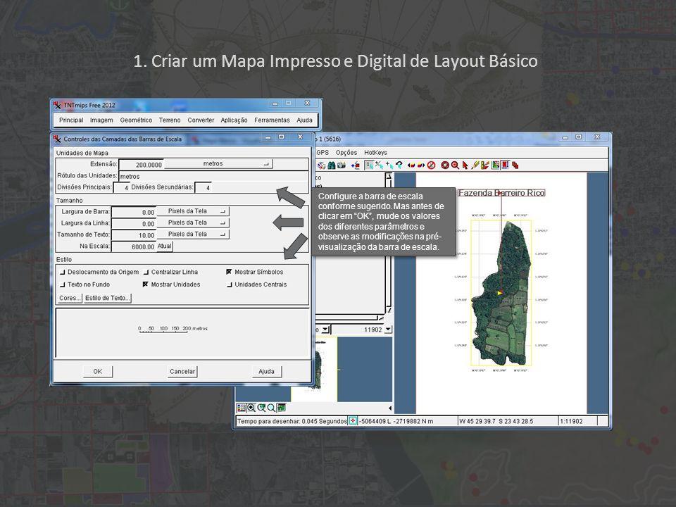 1. Criar um Mapa Impresso e Digital de Layout Básico Configure a barra de escala conforme sugerido. Mas antes de clicar em OK, mude os valores dos dif