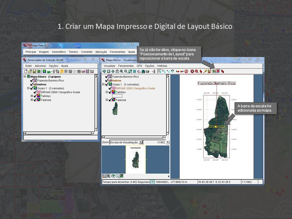 1. Criar um Mapa Impresso e Digital de Layout Básico A barra de escala foi adicionada ao mapa. Se já não for ativo, clique no ícone Posicionamento de