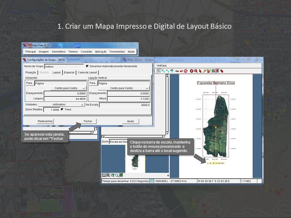 1. Criar um Mapa Impresso e Digital de Layout Básico Clique na barra de escala, mantenha o botão do mouse pressionado e deslize a barra até o local su