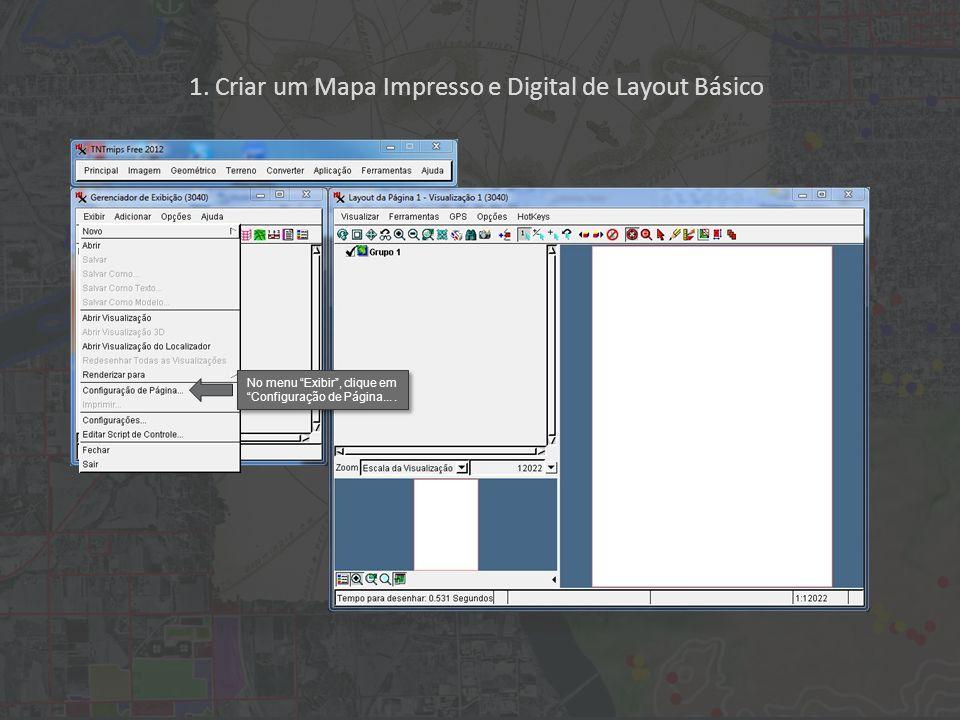 1. Criar um Mapa Impresso e Digital de Layout Básico No menu Exibir, clique em Configuração de Página....