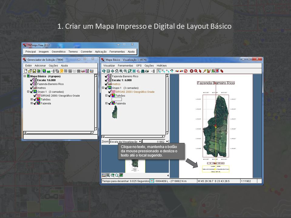 1. Criar um Mapa Impresso e Digital de Layout Básico Clique no texto, mantenha o botão da mouse pressionado e deslize o texto até o local sugerido.
