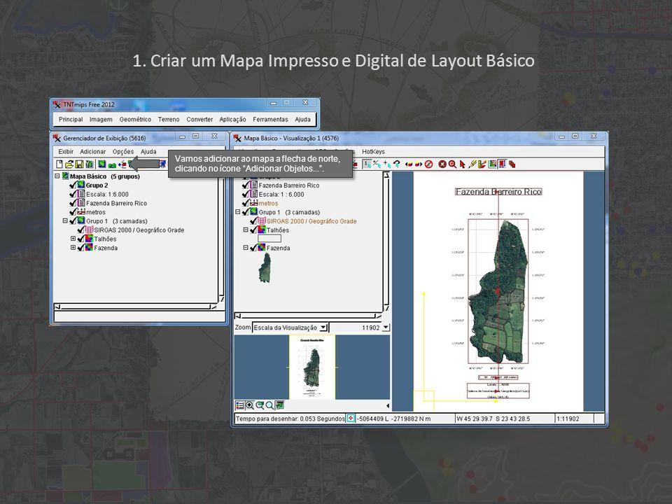1. Criar um Mapa Impresso e Digital de Layout Básico Vamos adicionar ao mapa a flecha de norte, clicando no ícone Adicionar Objetos....