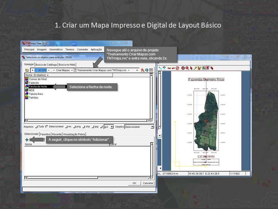 1. Criar um Mapa Impresso e Digital de Layout Básico Selecione a flecha de norte. Navegue até o arquivo de projeto Treinamento Criar Mapas com TNTmips