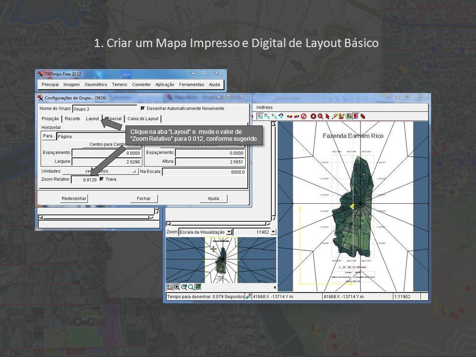 1. Criar um Mapa Impresso e Digital de Layout Básico Clique na aba Layout e mude o valor de Zoom Relativo para 0.012, conforme sugerido.