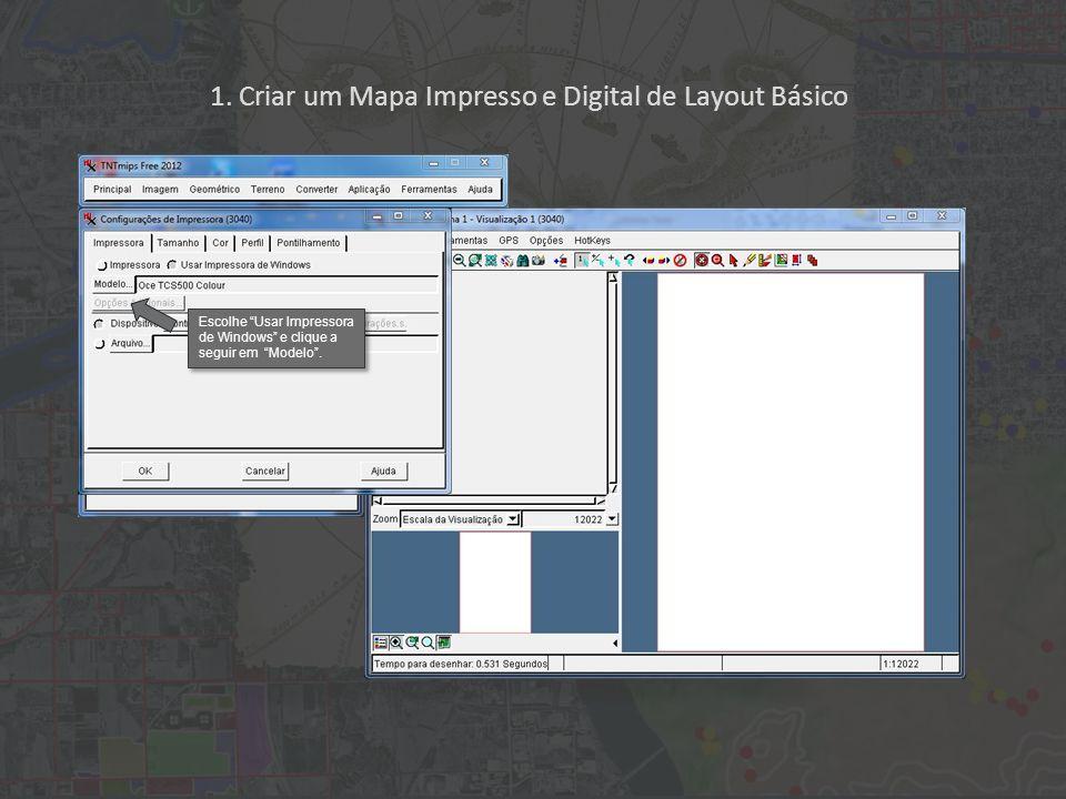 1. Criar um Mapa Impresso e Digital de Layout Básico Escolhe Usar Impressora de Windows e clique a seguir em Modelo.