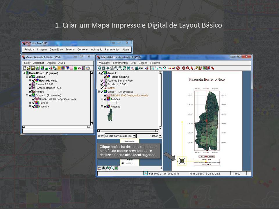 1. Criar um Mapa Impresso e Digital de Layout Básico Clique na flecha de norte, mantenha o botão da mouse pressionado e deslize a flecha até o local s