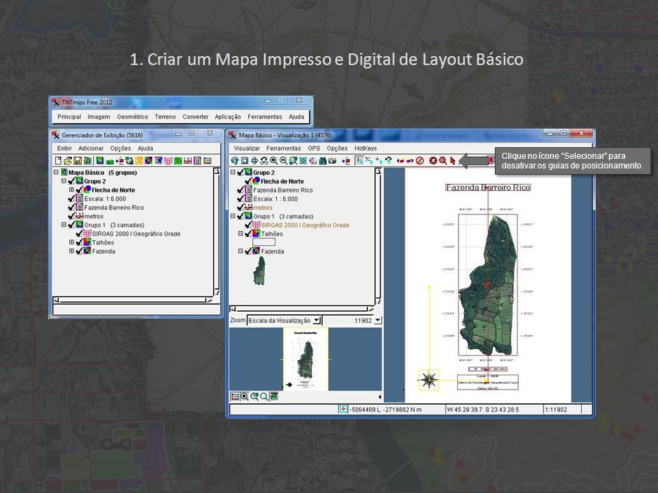 1. Criar um Mapa Impresso e Digital de Layout Básico Clique no ícone Selecionar para desativar os guias de posicionamento.