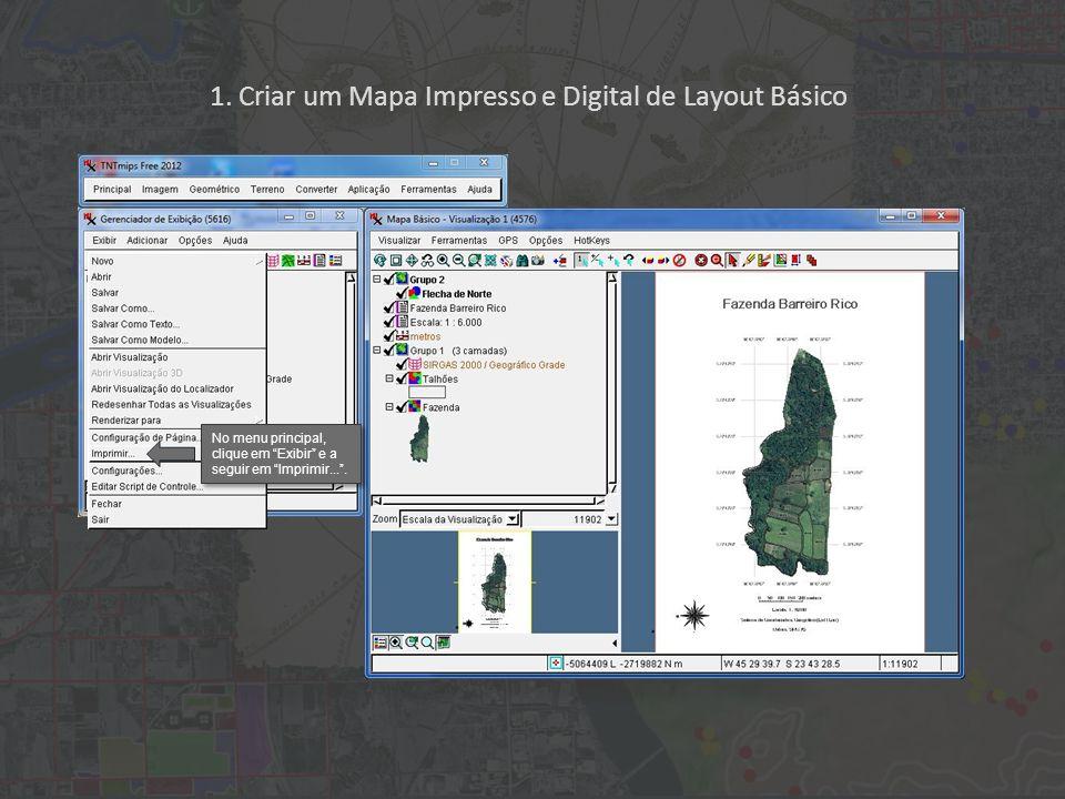 1. Criar um Mapa Impresso e Digital de Layout Básico No menu principal, clique em Exibir e a seguir em Imprimir....