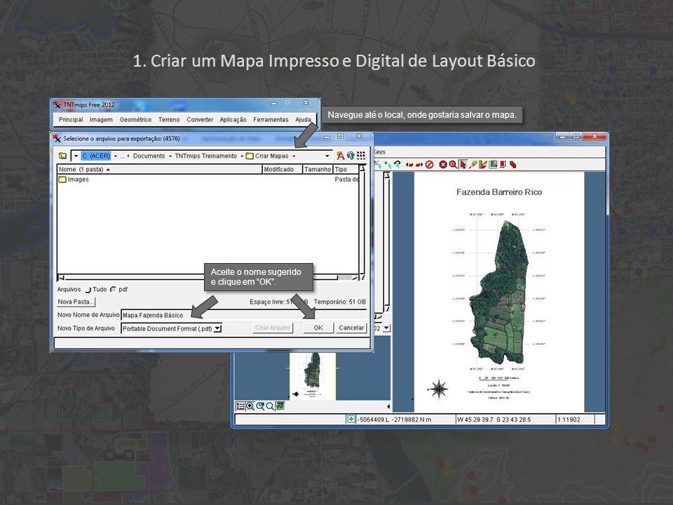 1. Criar um Mapa Impresso e Digital de Layout Básico Aceite o nome sugerido e clique em OK. Navegue até o local, onde gostaria salvar o mapa.
