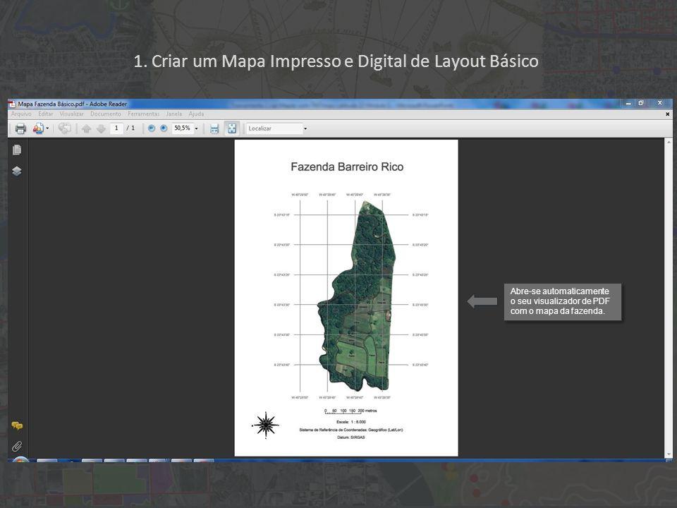 1. Criar um Mapa Impresso e Digital de Layout Básico Abre-se automaticamente o seu visualizador de PDF com o mapa da fazenda.