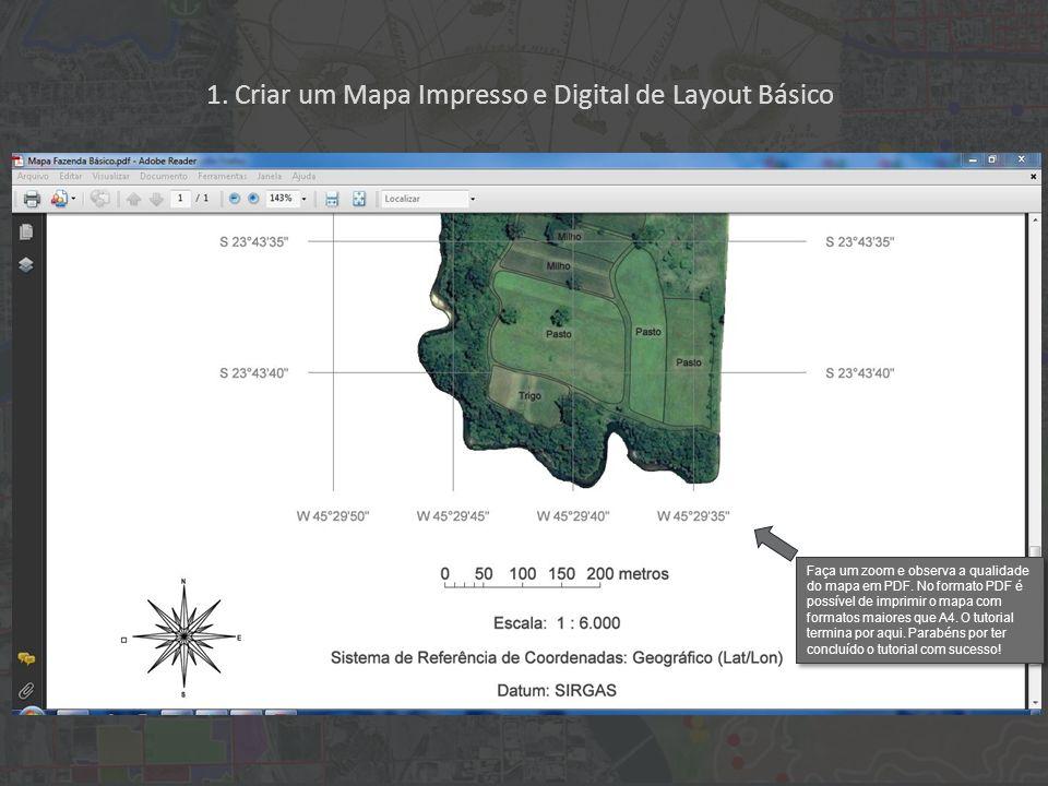 1. Criar um Mapa Impresso e Digital de Layout Básico Faça um zoom e observa a qualidade do mapa em PDF. No formato PDF é possível de imprimir o mapa c