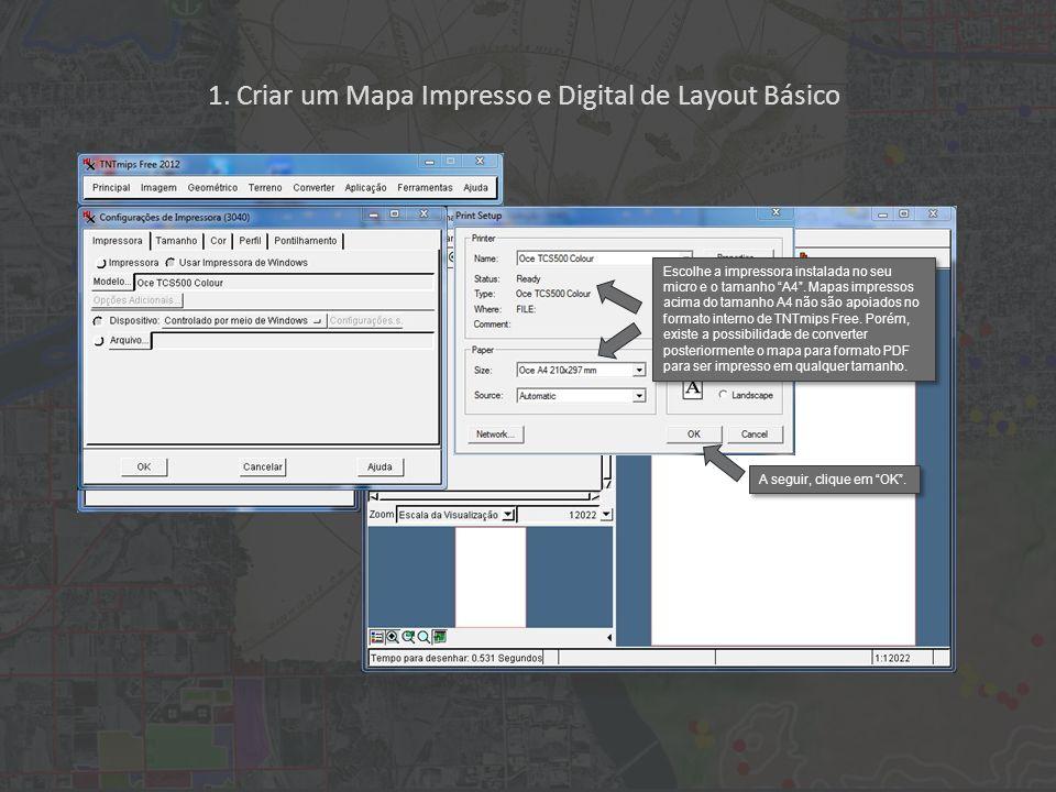 1. Criar um Mapa Impresso e Digital de Layout Básico Escolhe a impressora instalada no seu micro e o tamanho A4. Mapas impressos acima do tamanho A4 n