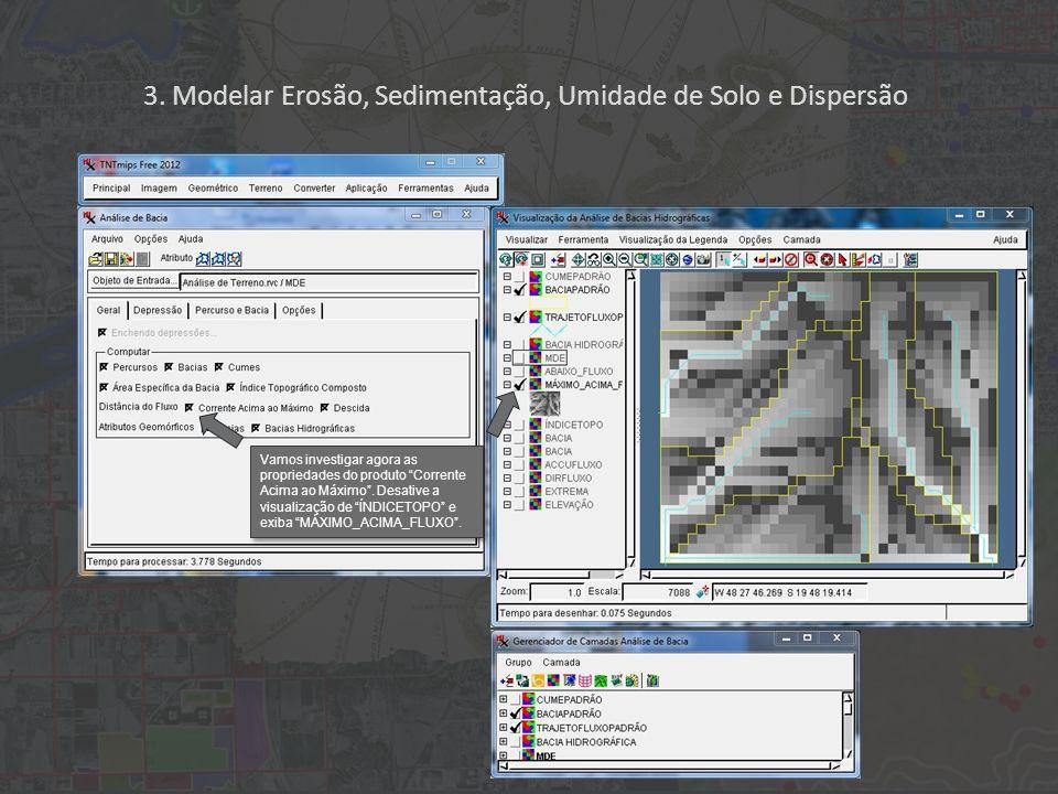 Vamos investigar agora as propriedades do produto Corrente Acima ao Máximo. Desative a visualização de ÍNDICETOPO e exiba MÁXIMO_ACIMA_FLUXO. 3. Model