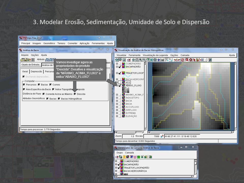 Vamos investigar agora as propriedades do produto Descida. Desative a visualização de MÁXIMO_ACIMA_FLUXO e exiba ABAIXO_FLUXO. 3. Modelar Erosão, Sedi