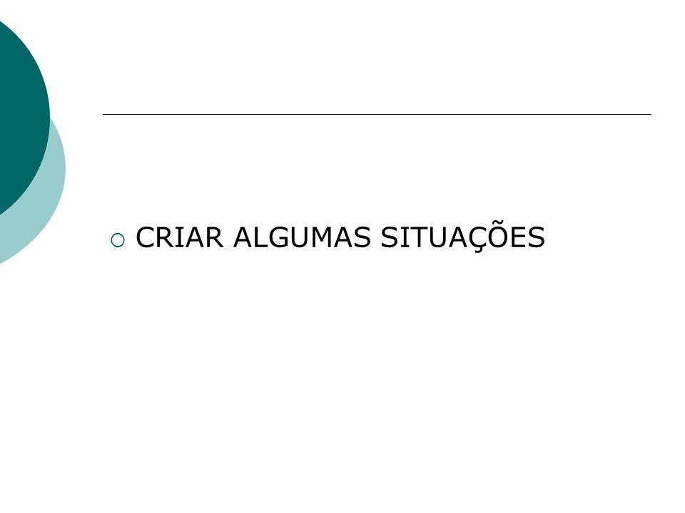 CRIAR ALGUMAS SITUAÇÕES