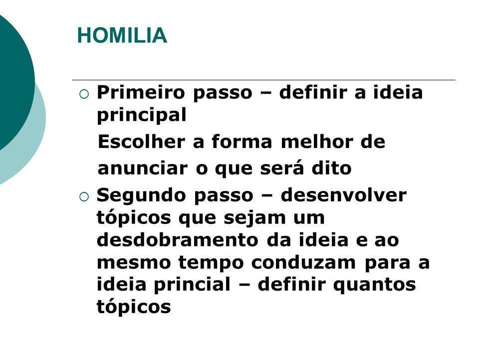 HOMILIA Primeiro passo – definir a ideia principal Escolher a forma melhor de anunciar o que será dito Segundo passo – desenvolver tópicos que sejam u