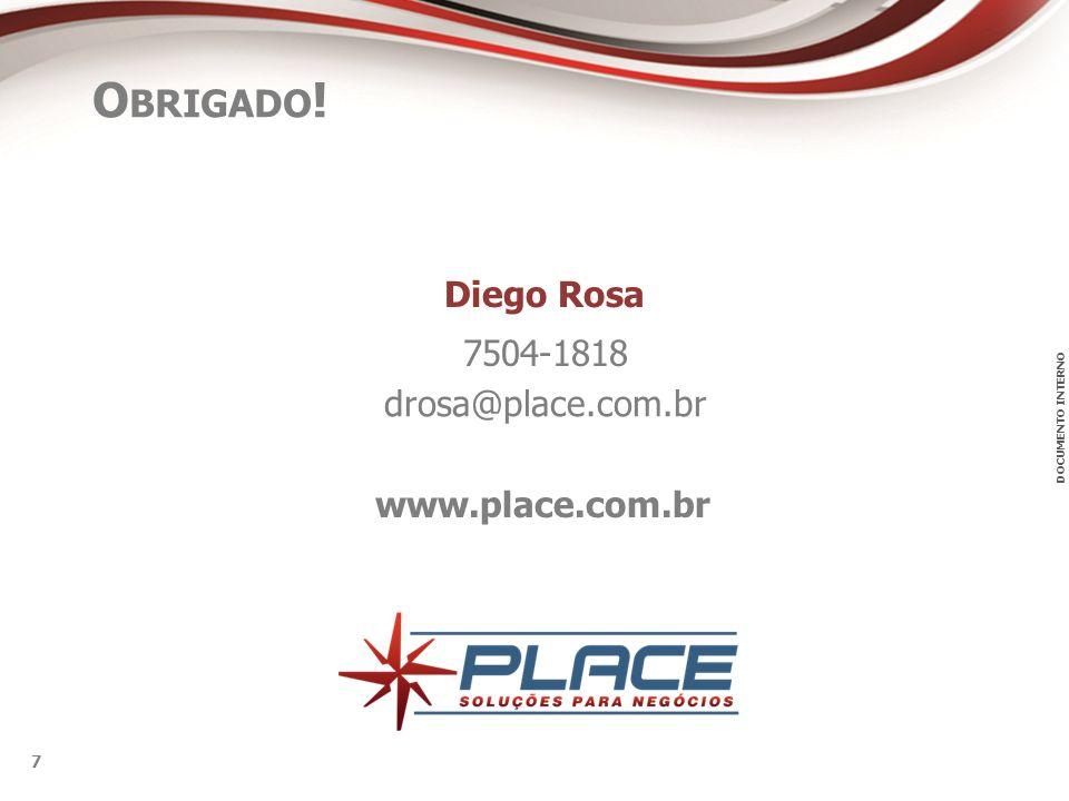 DOCUMENTO INTERNO 7 www.place.com.br O BRIGADO ! Diego Rosa drosa@place.com.br 7504-1818