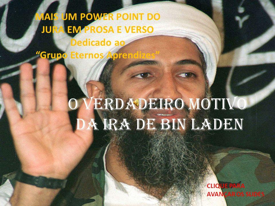 O verdadeiro motivo da Ira de Bin Laden LEIA A TEORIA...