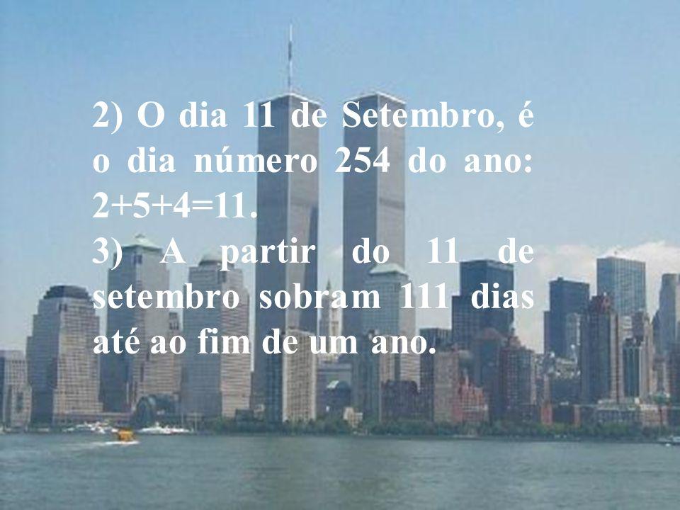 2) O dia 11 de Setembro, é o dia número 254 do ano: 2+5+4=11. 3) A partir do 11 de setembro sobram 111 dias até ao fim de um ano.