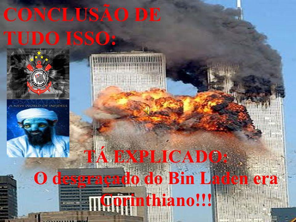 CONCLUSÃO DE TUDO ISSO: TÁ EXPLICADO: O desgraçado do Bin Laden era Corinthiano!!!