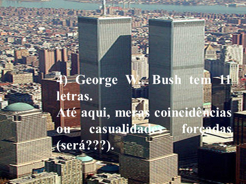4) George W.. Bush tem 11 letras. Até aqui, meras coincidências ou casualidades forçadas (será???).