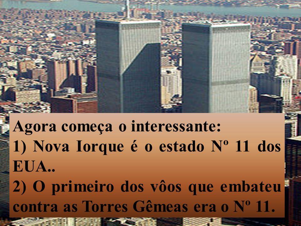 Agora começa o interessante: 1) Nova Iorque é o estado Nº 11 dos EUA.. 2) O primeiro dos vôos que embateu contra as Torres Gêmeas era o Nº 11.