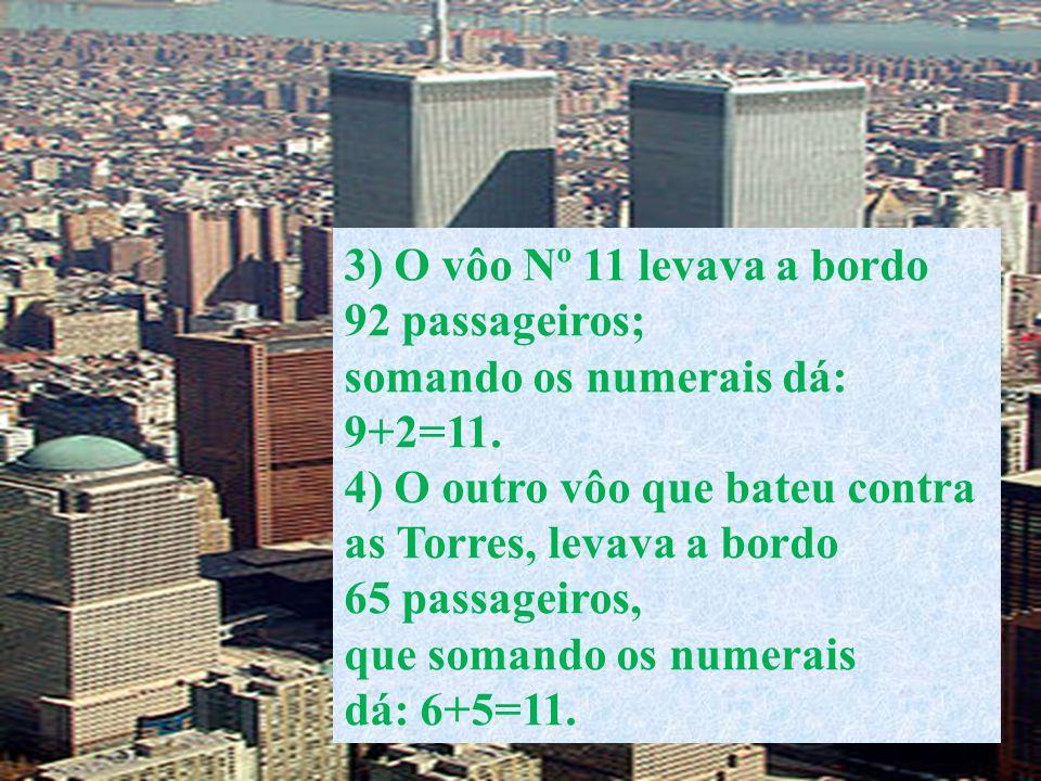 3) O vôo Nº 11 levava a bordo 92 passageiros; somando os numerais dá: 9+2=11. 4) O outro vôo que bateu contra as Torres, levava a bordo 65 passageiros