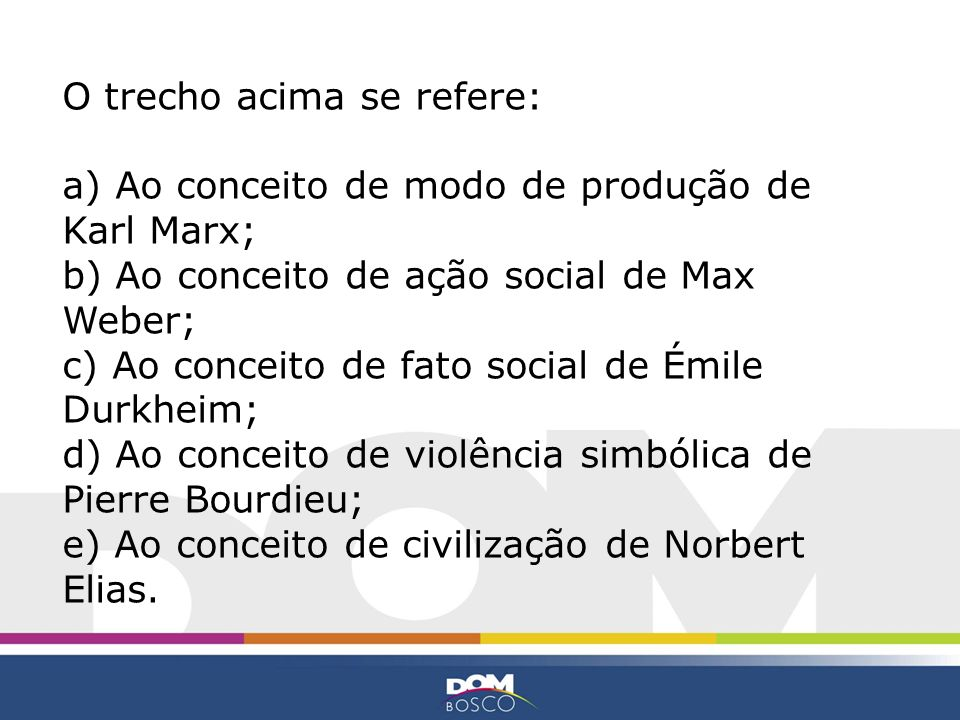 O trecho acima se refere: a) Ao conceito de modo de produção de Karl Marx; b) Ao conceito de ação social de Max Weber; c) Ao conceito de fato social d