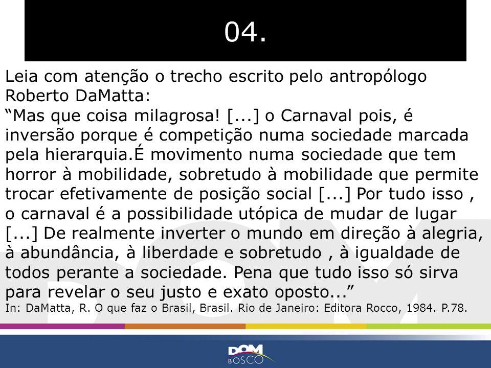04. Leia com atenção o trecho escrito pelo antropólogo Roberto DaMatta: Mas que coisa milagrosa! [...] o Carnaval pois, é inversão porque é competição