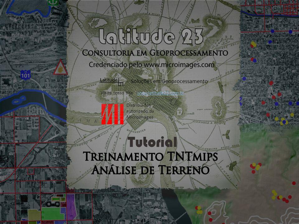 Visite nosso site para conhecer toda a série de tutoriais da Latitude 23: http://latitude23.com.br/tntmips-treinamento-cursos/ http://latitude23.com.br/tntmips-treinamento-cursos/ Soluções em Geoprocessamento Distribuidor autorizado da MicroImages Parabéns.