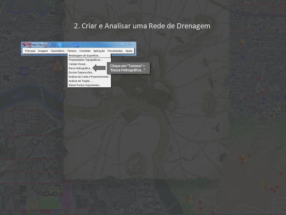 Clique em Terreno > Bacia Hidrográfica.... 2. Criar e Analisar uma Rede de Drenagem