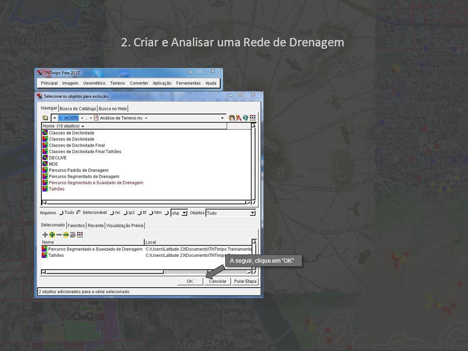 A seguir, clique em OK 2. Criar e Analisar uma Rede de Drenagem