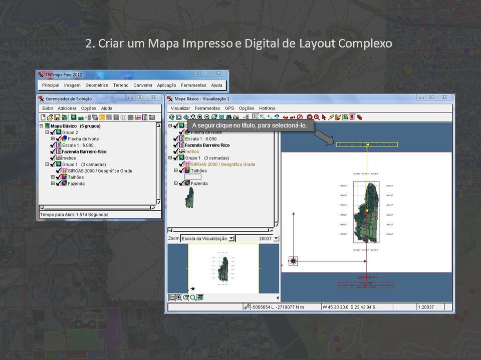 2. Criar um Mapa Impresso e Digital de Layout Complexo A seguir clique no título, para selecioná-lo.