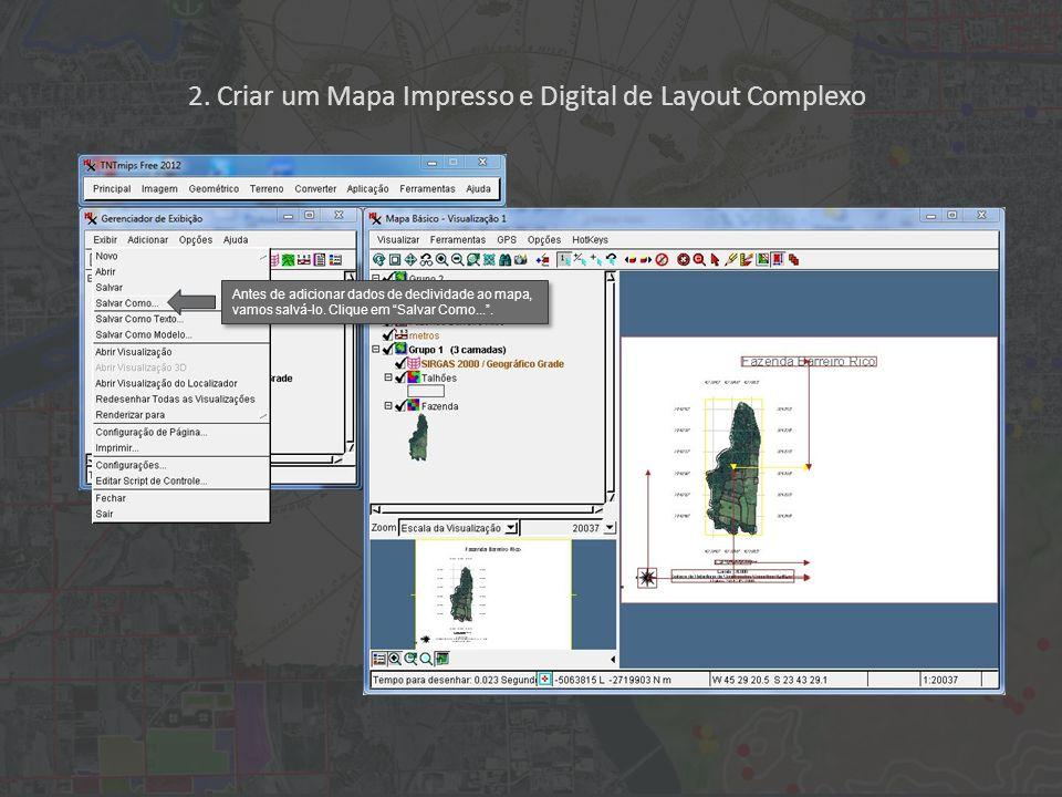 2. Criar um Mapa Impresso e Digital de Layout Complexo Antes de adicionar dados de declividade ao mapa, vamos salvá-lo. Clique em Salvar Como....
