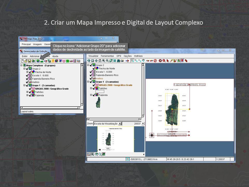 2. Criar um Mapa Impresso e Digital de Layout Complexo Clique no ícone Adicionar Grupo 2D para adicionar dados de declividade ao lado da imagem de sat