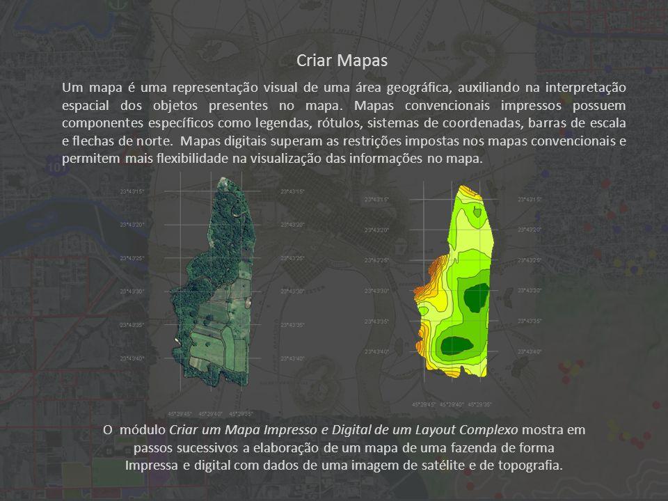 O módulo Criar um Mapa Impresso e Digital de um Layout Complexo mostra em passos sucessivos a elaboração de um mapa de uma fazenda de forma Impressa e digital com dados de uma imagem de satélite e de topografia.
