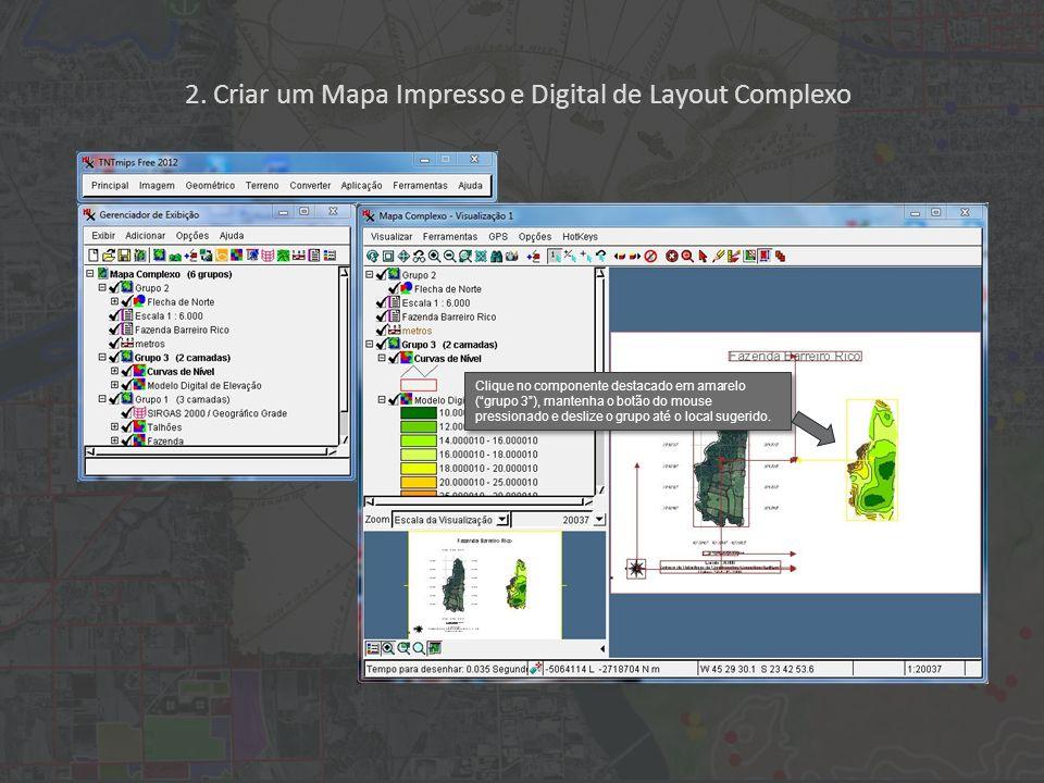 2. Criar um Mapa Impresso e Digital de Layout Complexo Clique no componente destacado em amarelo (grupo 3), mantenha o botão do mouse pressionado e de