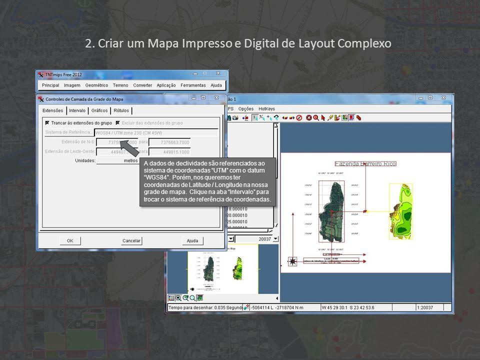 2. Criar um Mapa Impresso e Digital de Layout Complexo A dados de declividade são referenciados ao sistema de coordenadas UTM com o datum WGS84. Porém
