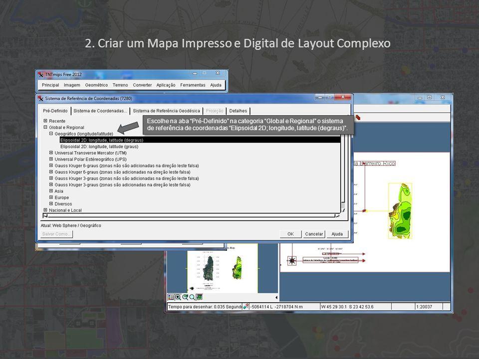 2. Criar um Mapa Impresso e Digital de Layout Complexo Escolhe na aba Pré-Definido na categoria Global e Regional o sistema de referência de coordenad