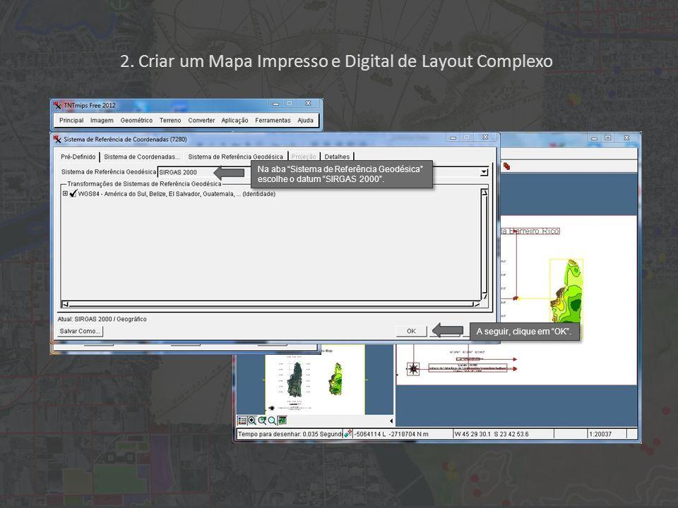 2. Criar um Mapa Impresso e Digital de Layout Complexo Na aba Sistema de Referência Geodésica escolhe o datum SIRGAS 2000. A seguir, clique em OK.