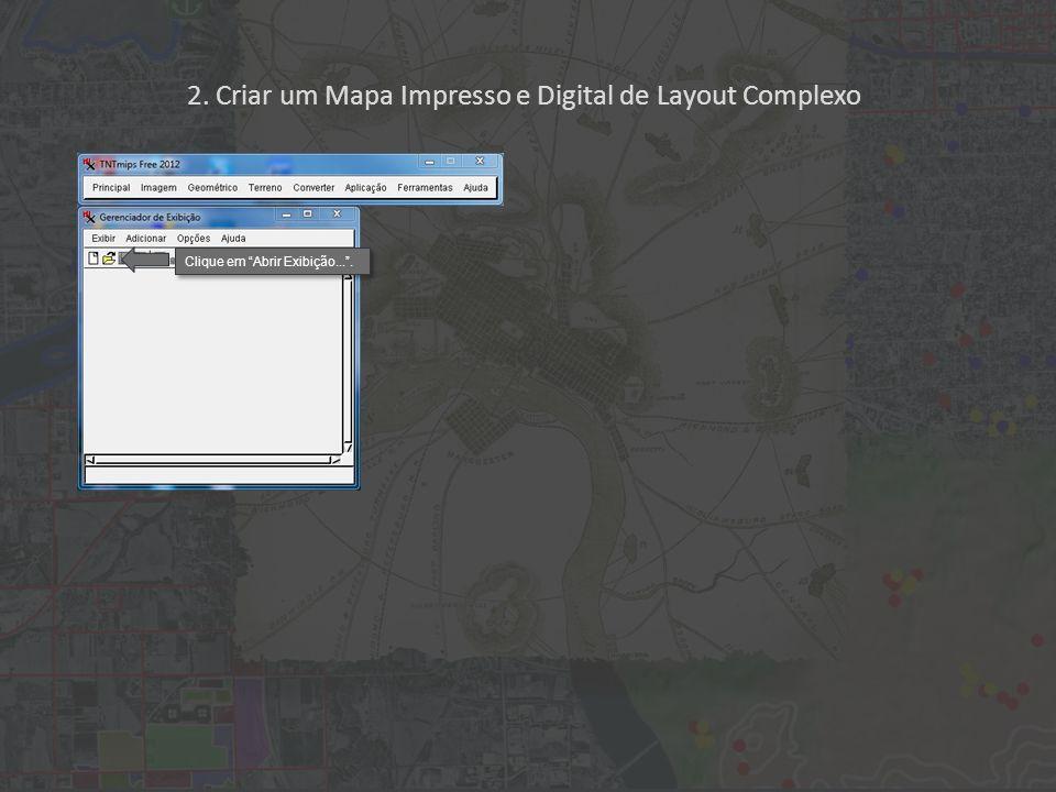 2. Criar um Mapa Impresso e Digital de Layout Complexo Clique em Abrir Exibição....