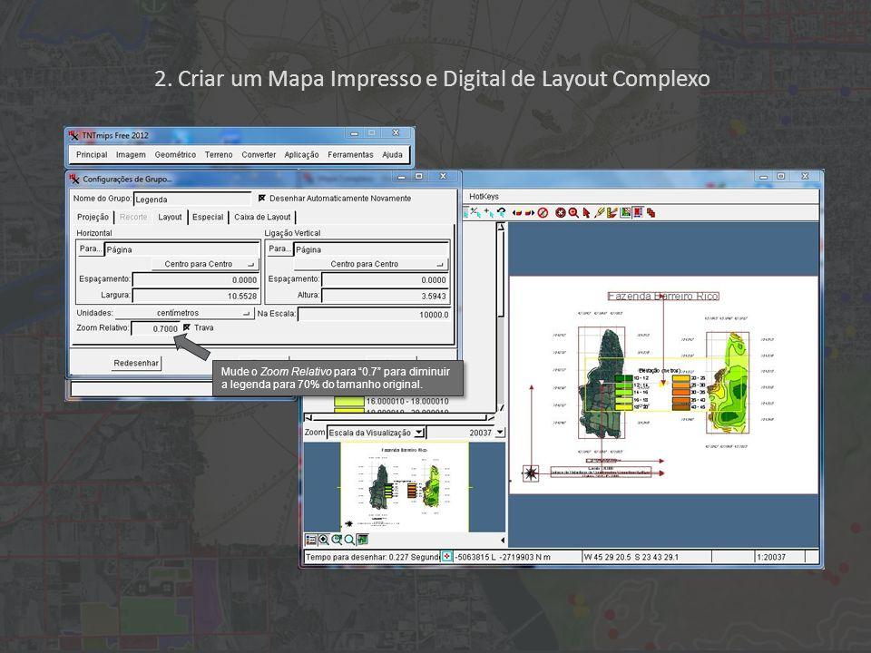 2. Criar um Mapa Impresso e Digital de Layout Complexo Mude o Zoom Relativo para 0.7 para diminuir a legenda para 70% do tamanho original.