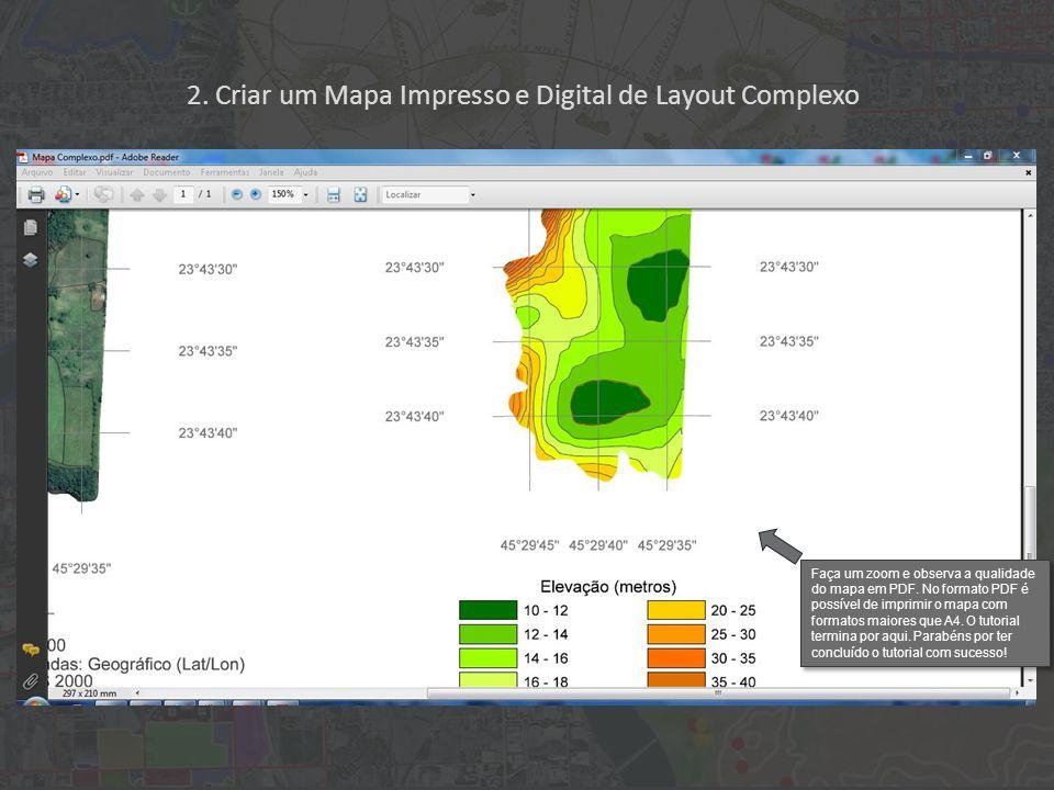 2. Criar um Mapa Impresso e Digital de Layout Complexo Faça um zoom e observa a qualidade do mapa em PDF. No formato PDF é possível de imprimir o mapa